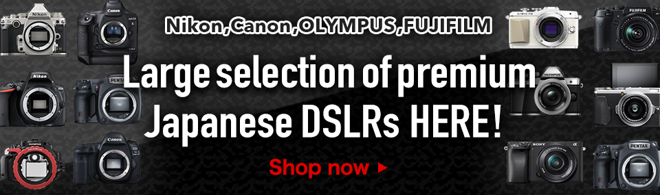 Nikon, Canon, OLYMPUS, FUJIFILM Large selection of premium Japanese DSLRs HERE!